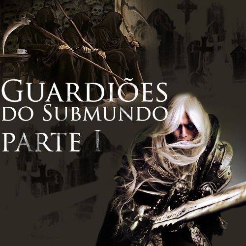 Guardiões do Submundo - Parte I